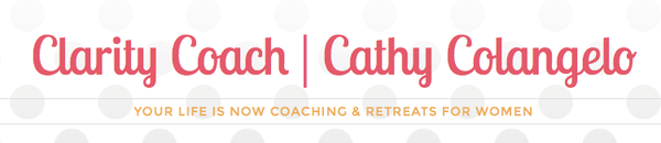 clarity coach cathy colangelo your life is now coaching